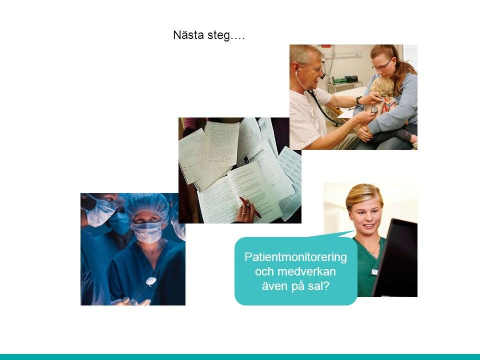 Nästa steg…. Patientmonitorering och medverkan även på sal