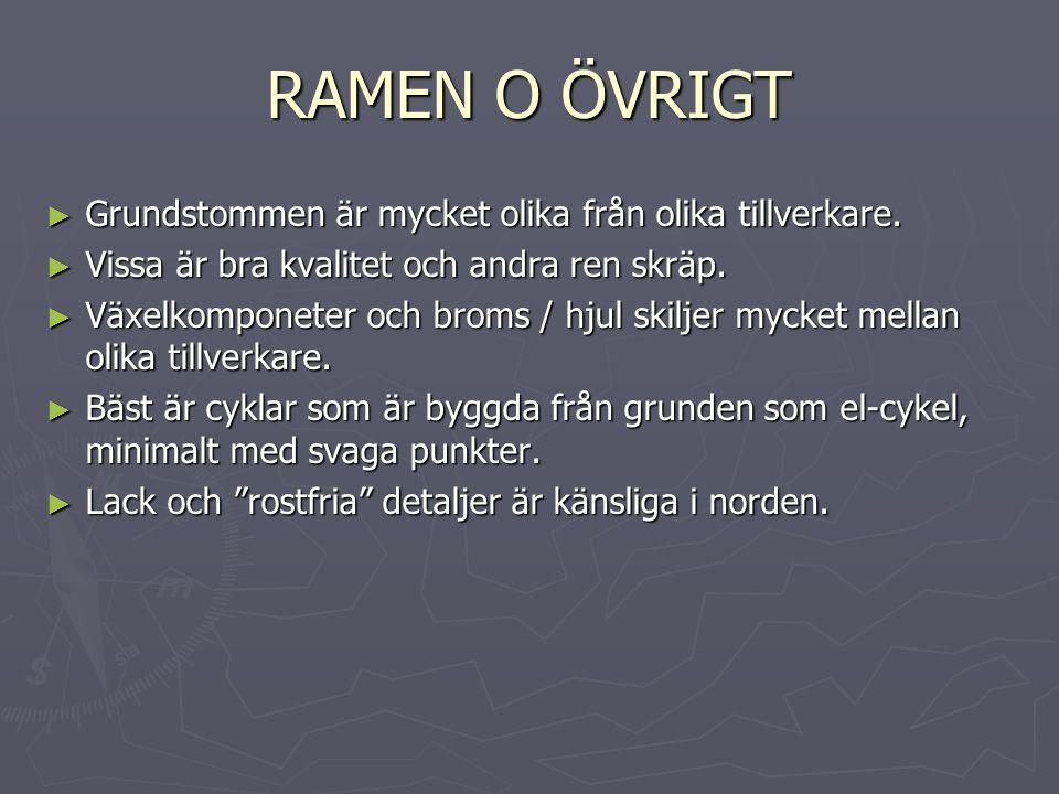 RAMEN O ÖVRIGT ► Grundstommen är mycket olika från olika tillverkare.