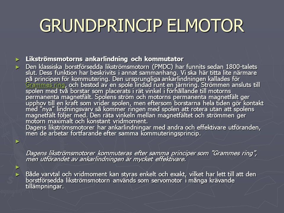 GRUNDPRINCIP ELMOTOR ► Likströmsmotorns ankarlindning och kommutator ► Den klassiska borstförsedda likströmsmotorn (PMDC) har funnits sedan 1800-talets slut.