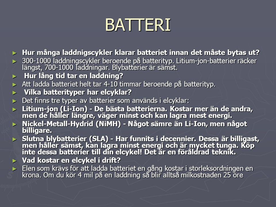 BATTERI ► Hur många laddnigscykler klarar batteriet innan det måste bytas ut? ► 300-1000 laddningscykler beroende på batterityp. Litium-jon-batterier
