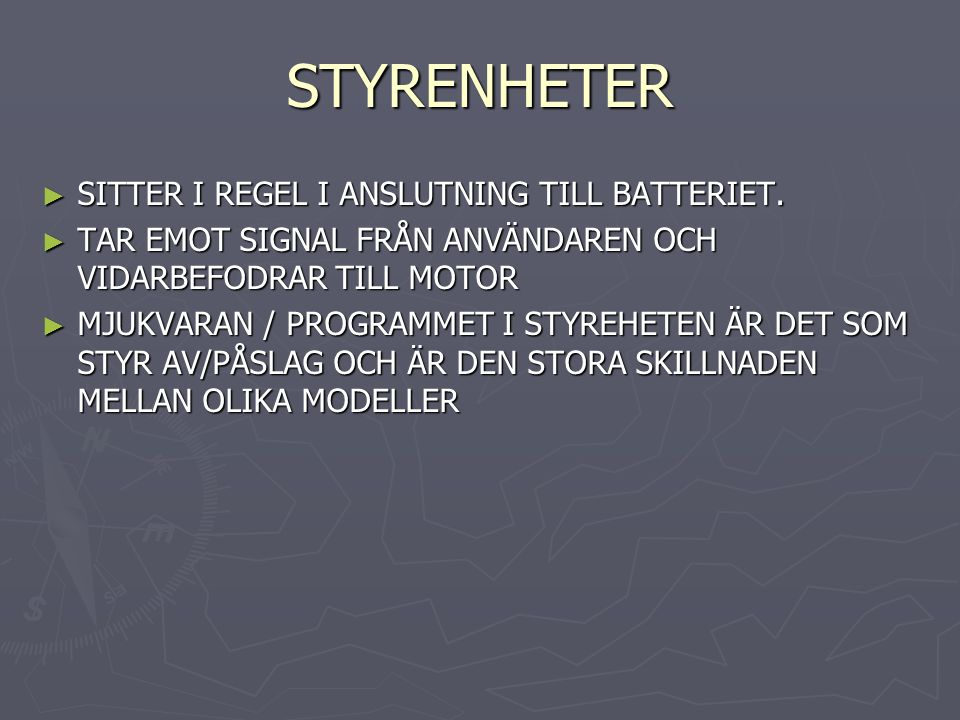 STYRENHETER ► SITTER I REGEL I ANSLUTNING TILL BATTERIET.