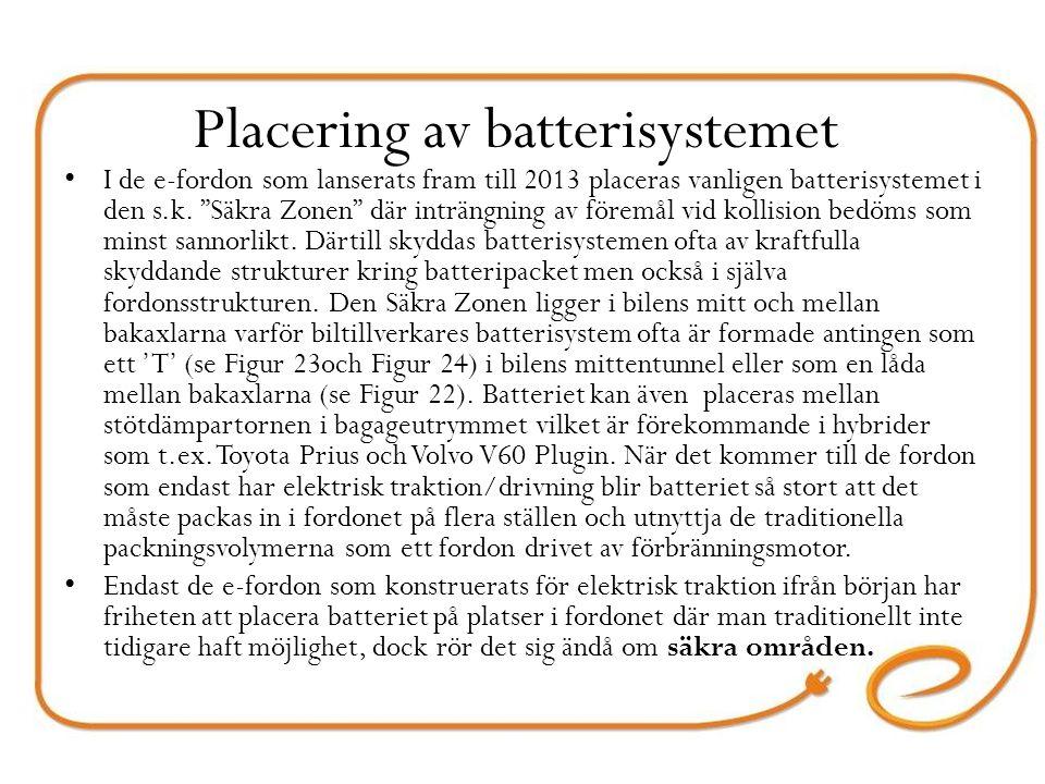 Placering av batterisystemet I de e-fordon som lanserats fram till 2013 placeras vanligen batterisystemet i den s.k.