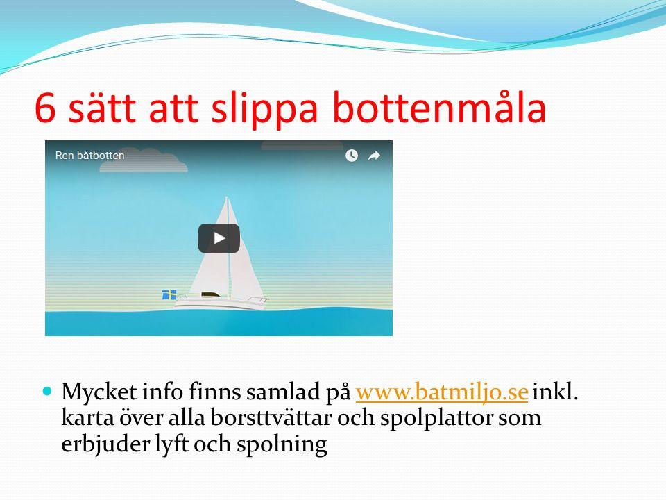6 sätt att slippa bottenmåla Mycket info finns samlad på www.batmiljo.se inkl. karta över alla borsttvättar och spolplattor som erbjuder lyft och spol