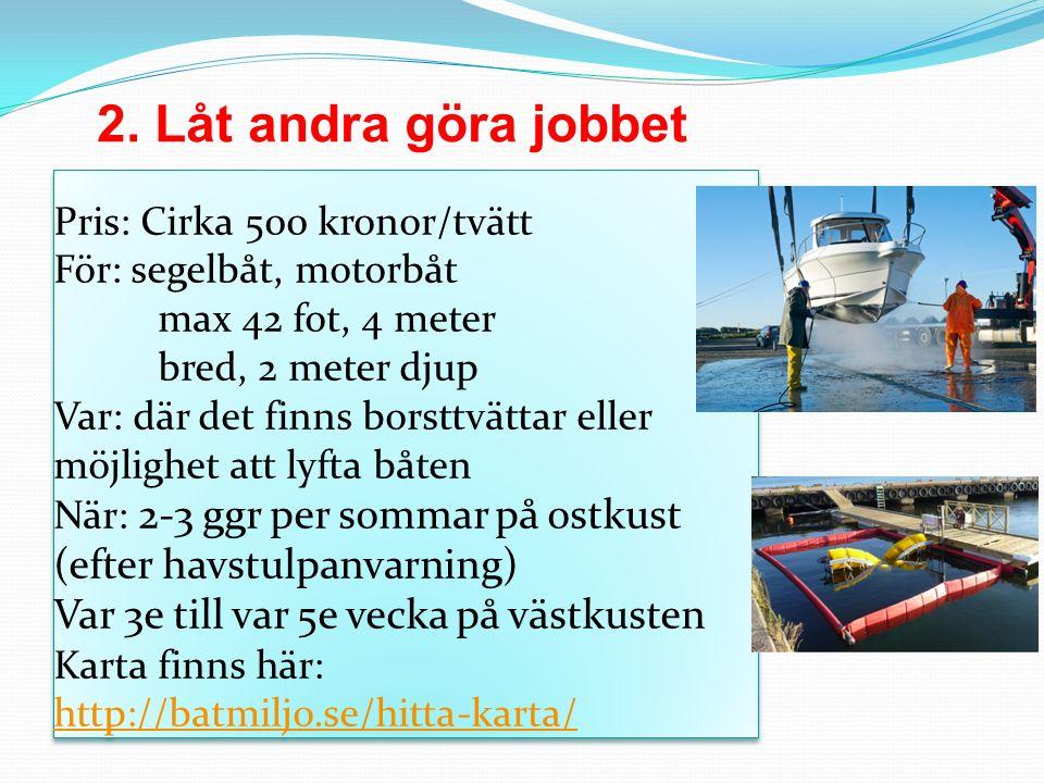 Pris: Cirka 500 kronor/tvätt För: segelbåt, motorbåt max 42 fot, 4 meter bred, 2 meter djup Var: där det finns borsttvättar eller möjlighet att lyfta