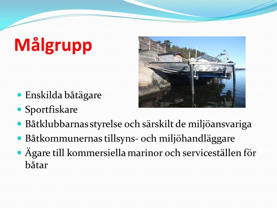 Målgrupp Enskilda båtägare Sportfiskare Båtklubbarnas styrelse och särskilt de miljöansvariga Båtkommunernas tillsyns- och miljöhandläggare Ägare till