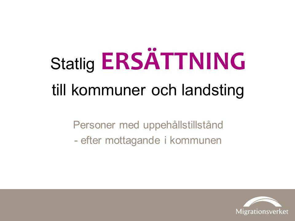 Statlig ERSÄTTNING till kommuner och landsting Personer med uppehållstillstånd - efter mottagande i kommunen