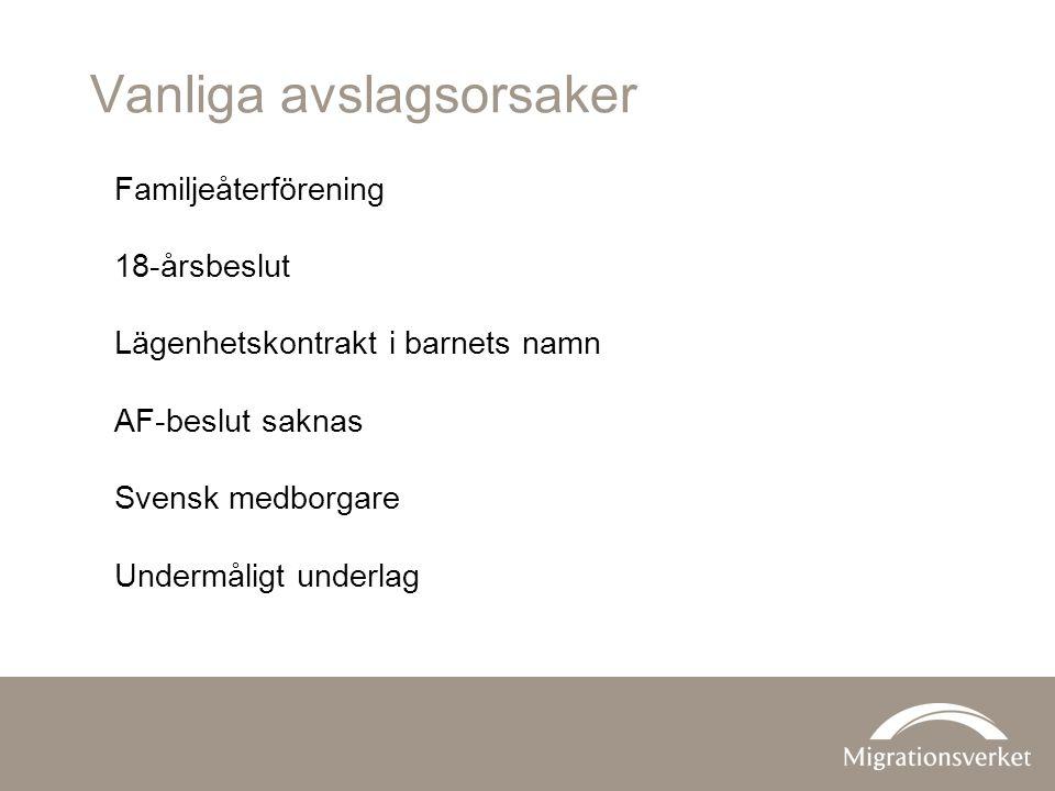 Vanliga avslagsorsaker Familjeåterförening 18-årsbeslut Lägenhetskontrakt i barnets namn AF-beslut saknas Svensk medborgare Undermåligt underlag