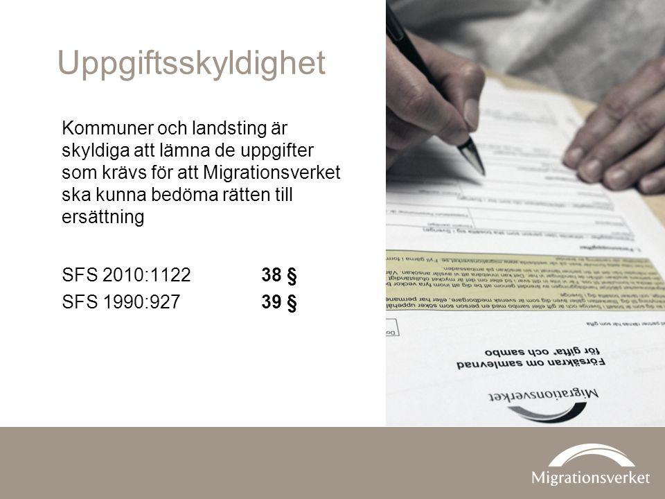 Uppgiftsskyldighet Kommuner och landsting är skyldiga att lämna de uppgifter som krävs för att Migrationsverket ska kunna bedöma rätten till ersättning SFS 2010:112238 § SFS 1990:92739 §