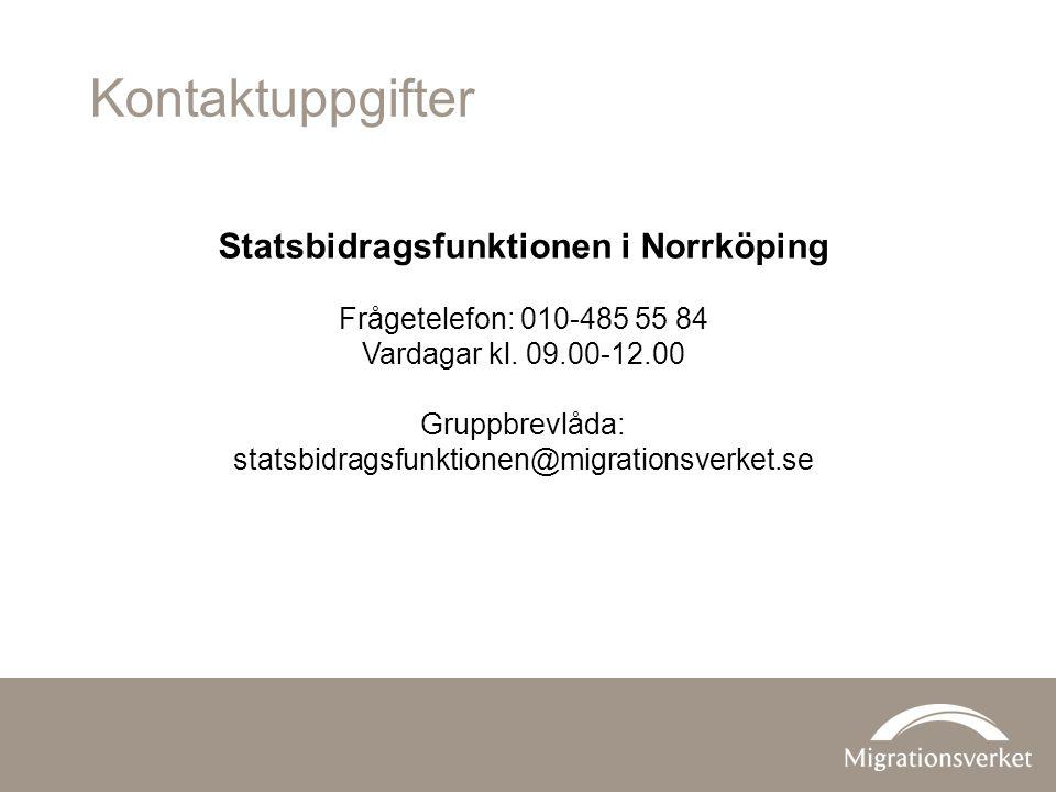 Kontaktuppgifter Statsbidragsfunktionen i Norrköping Frågetelefon: 010-485 55 84 Vardagar kl.