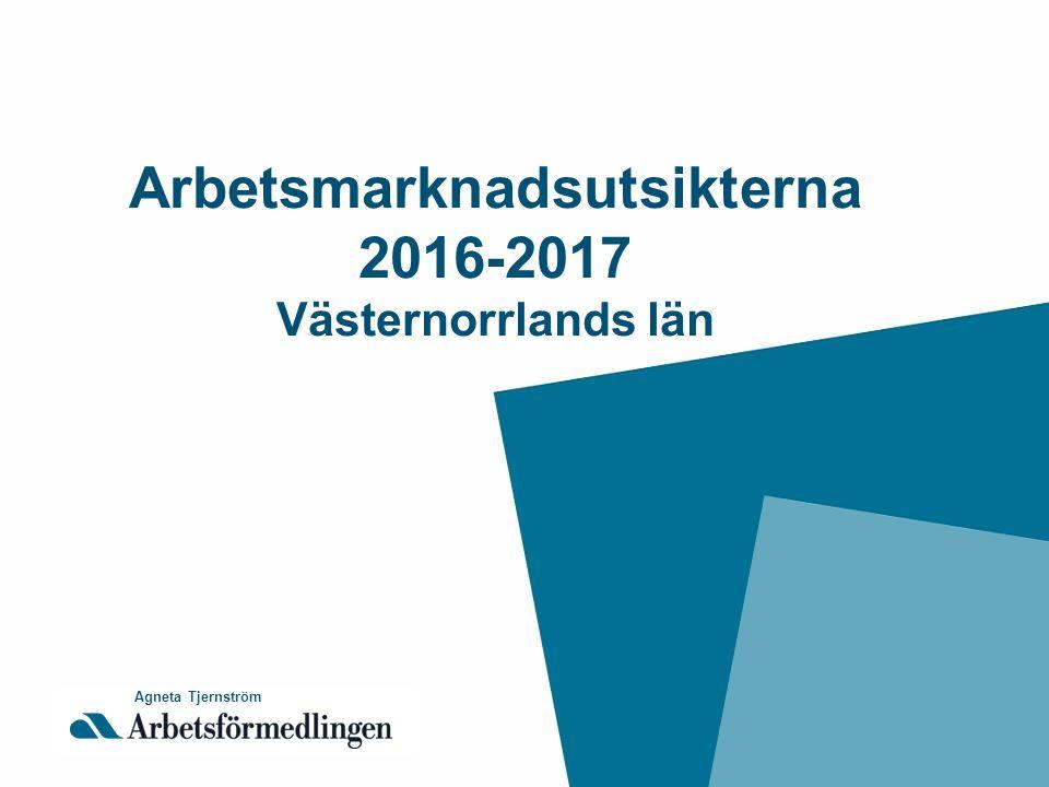 Arbetsmarknadsutsikterna 2016-2017 Västernorrlands län Agneta Tjernström