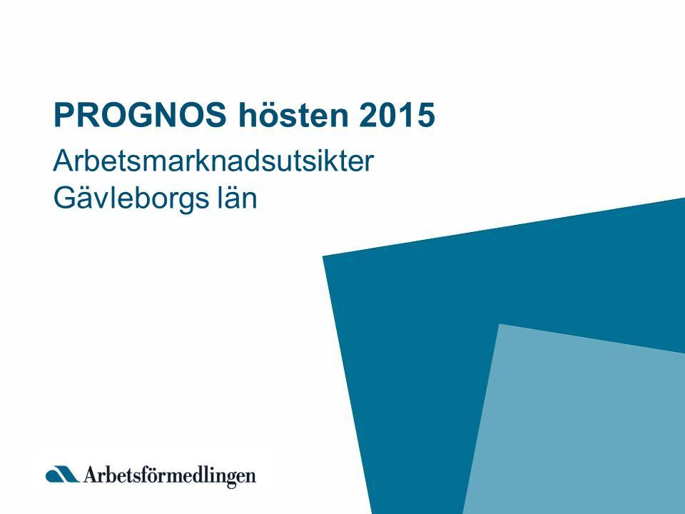 PROGNOS hösten 2015 Arbetsmarknadsutsikter Gävleborgs län