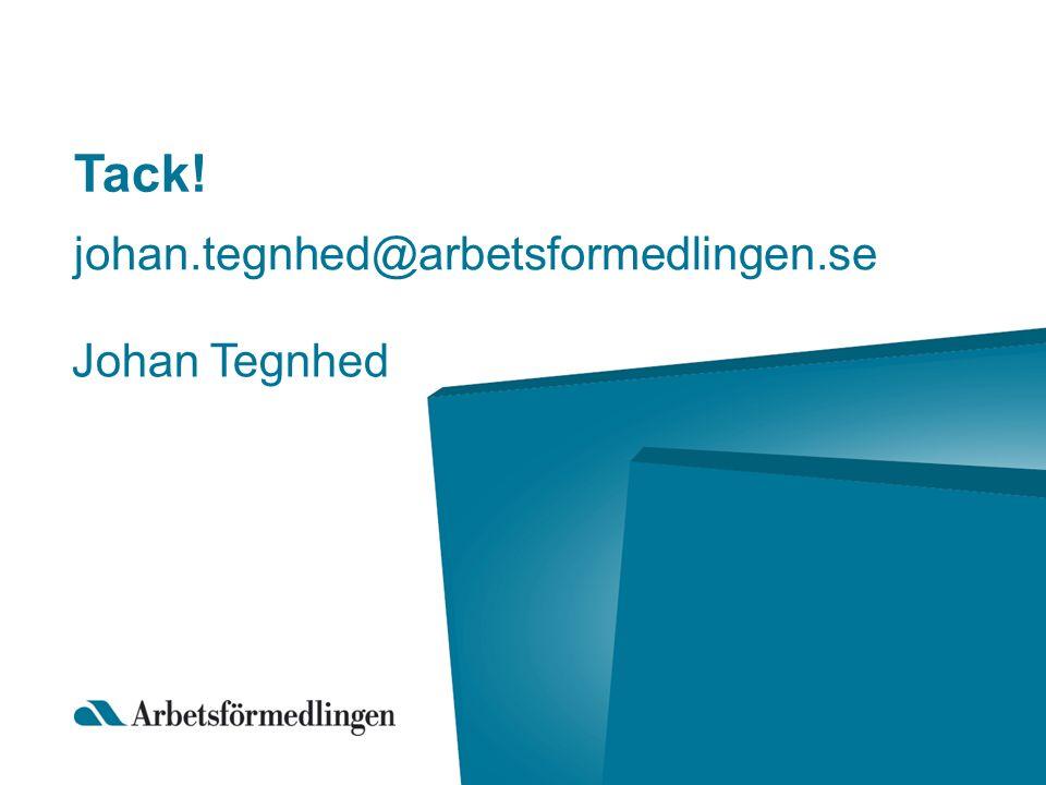 Tack! johan.tegnhed@arbetsformedlingen.se Johan Tegnhed