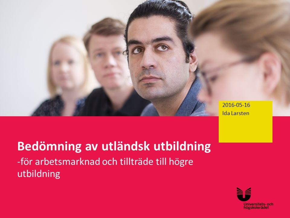 Sv Bedömning av utländsk utbildning -för arbetsmarknad och tillträde till högre utbildning 2016-04-29 2016-05-16 Ida Larsten