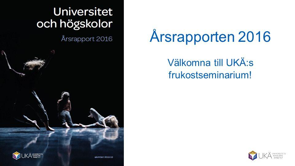 Årsrapporten 2016 Välkomna till UKÄ:s frukostseminarium!