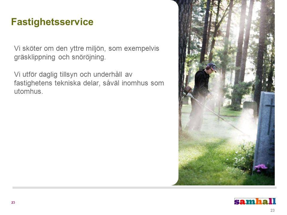 23 Vi sköter om den yttre miljön, som exempelvis gräsklippning och snöröjning. Vi utför daglig tillsyn och underhåll av fastighetens tekniska delar, s