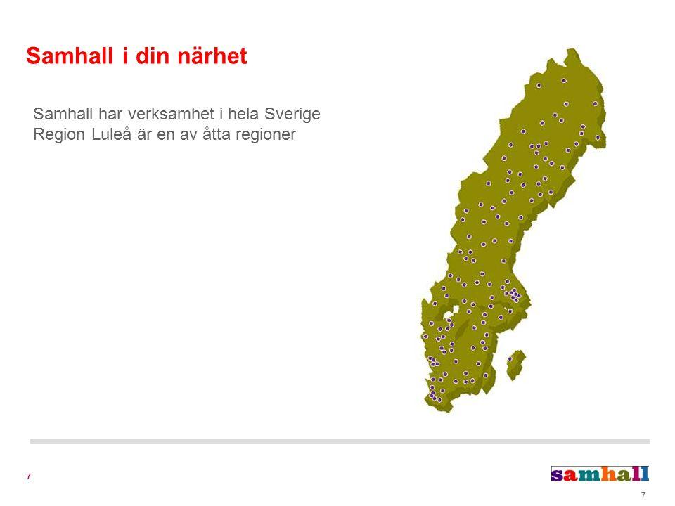 7 Samhall i din närhet 7 Samhall har verksamhet i hela Sverige Region Luleå är en av åtta regioner