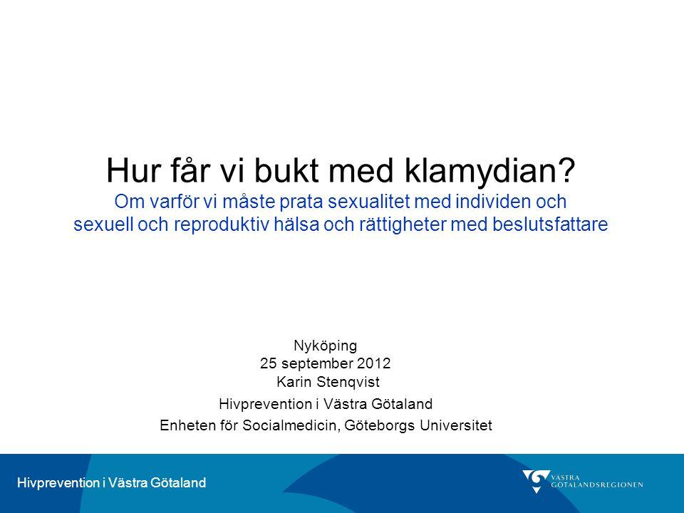 Hivprevention i Västra Götaland Hur får vi bukt med klamydian? Om varför vi måste prata sexualitet med individen och sexuell och reproduktiv hälsa och