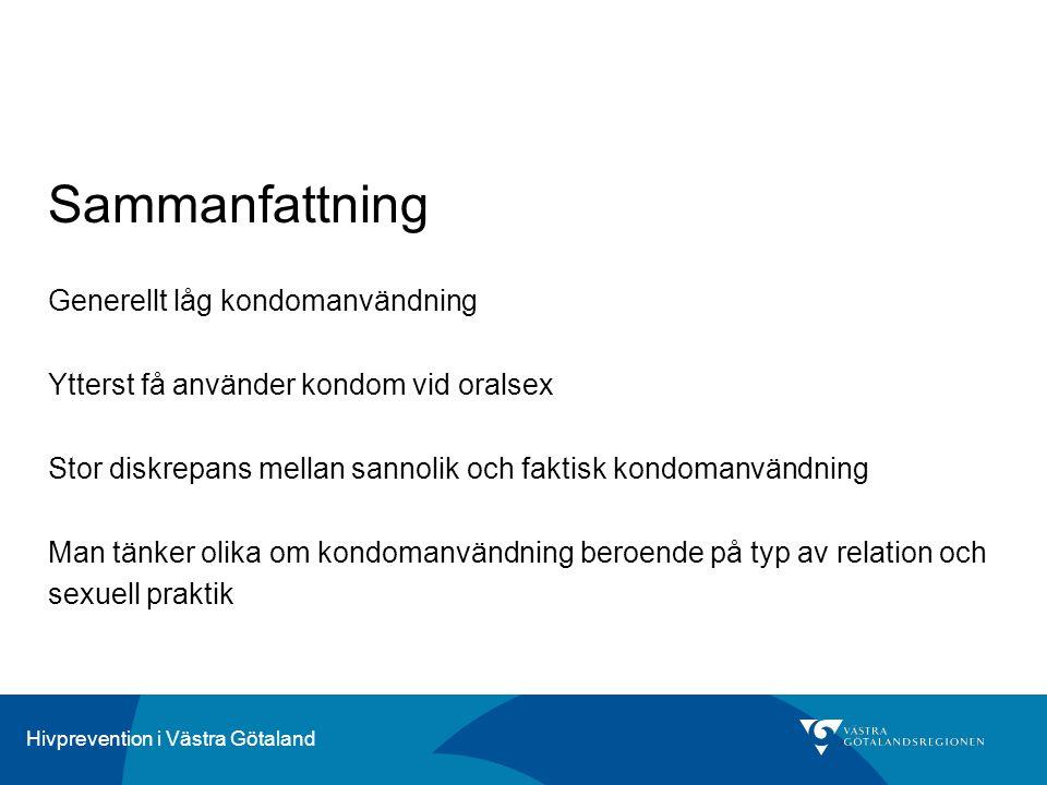 Hivprevention i Västra Götaland Sammanfattning Generellt låg kondomanvändning Ytterst få använder kondom vid oralsex Stor diskrepans mellan sannolik o