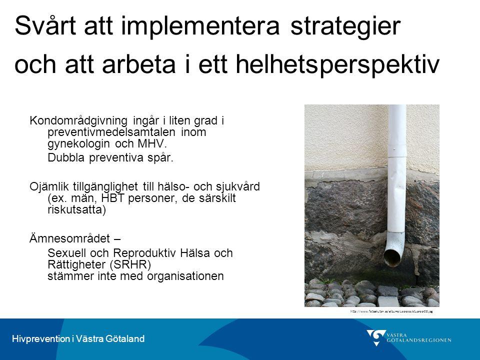 Hivprevention i Västra Götaland Kondområdgivning ingår i liten grad i preventivmedelsamtalen inom gynekologin och MHV. Dubbla preventiva spår. Ojämlik