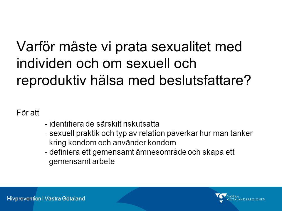 Hivprevention i Västra Götaland Varför måste vi prata sexualitet med individen och om sexuell och reproduktiv hälsa med beslutsfattare? För att - iden