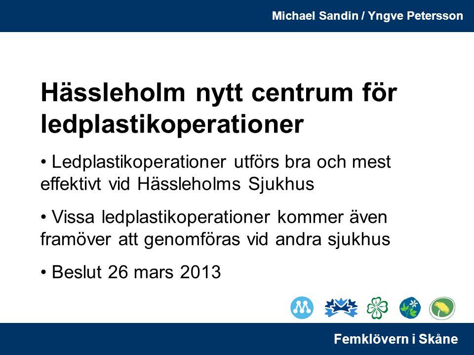 Michael Sandin / Yngve Petersson Femklövern i Skåne Hässleholm nytt centrum för ledplastikoperationer Ledplastikoperationer utförs bra och mest effektivt vid Hässleholms Sjukhus Vissa ledplastikoperationer kommer även framöver att genomföras vid andra sjukhus Beslut 26 mars 2013