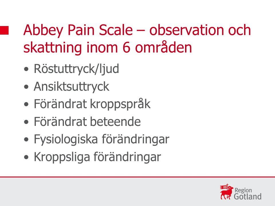 Röstuttryck/ljud Ansiktsuttryck Förändrat kroppspråk Förändrat beteende Fysiologiska förändringar Kroppsliga förändringar Abbey Pain Scale – observation och skattning inom 6 områden