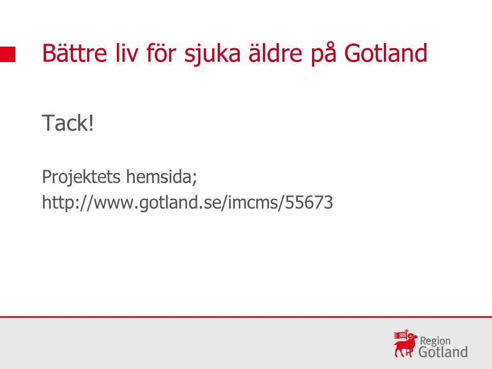 Tack! Projektets hemsida; http://www.gotland.se/imcms/55673 Bättre liv för sjuka äldre på Gotland