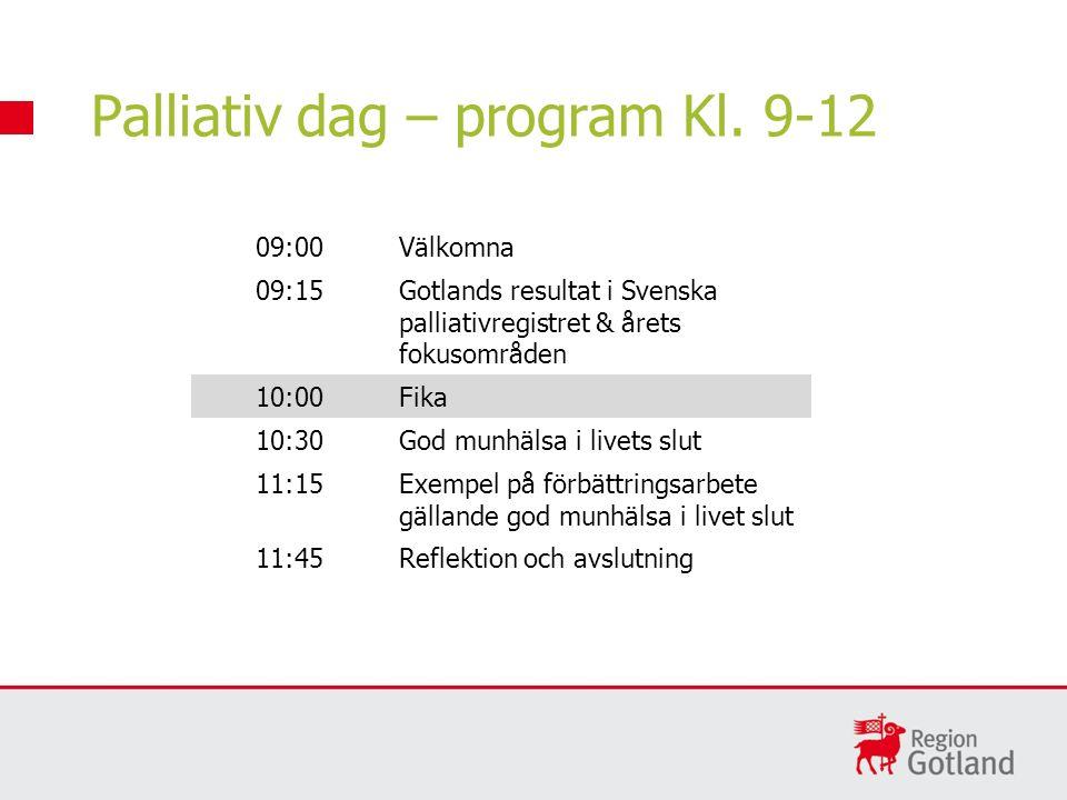 09:00Välkomna 09:15Gotlands resultat i Svenska palliativregistret & årets fokusområden 10:00Fika 10:30God munhälsa i livets slut 11:15Exempel på förbättringsarbete gällande god munhälsa i livet slut 11:45Reflektion och avslutning Palliativ dag – program Kl.