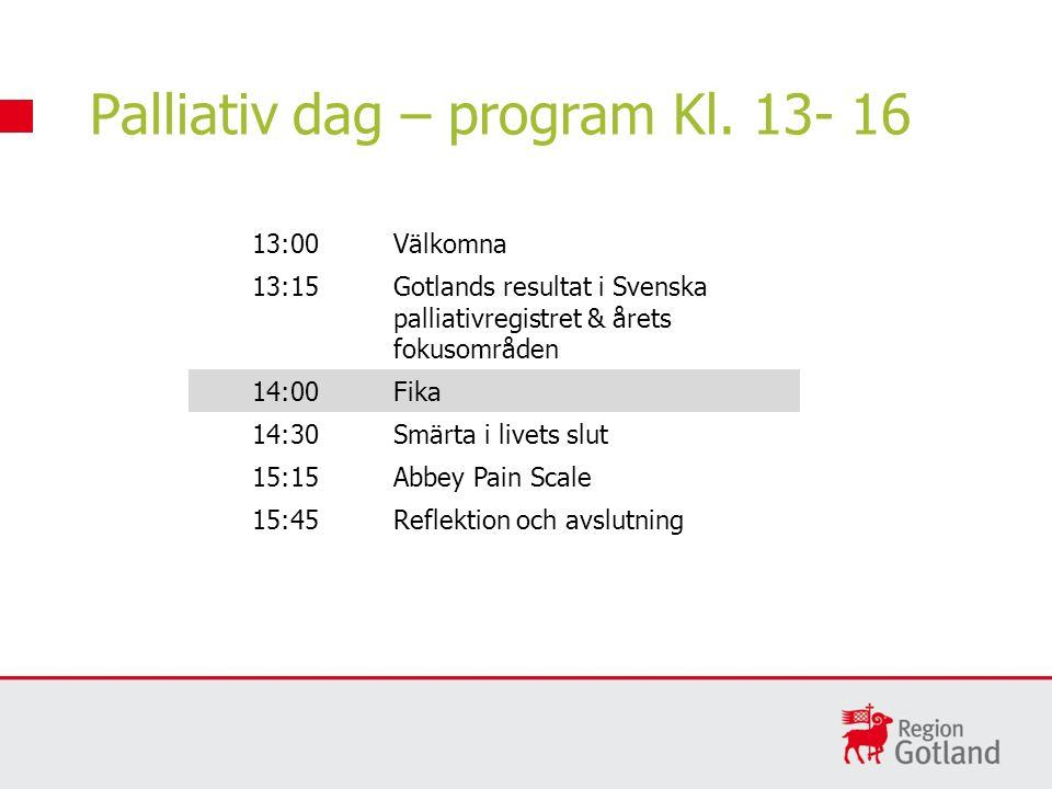 13:00Välkomna 13:15Gotlands resultat i Svenska palliativregistret & årets fokusområden 14:00Fika 14:30Smärta i livets slut 15:15Abbey Pain Scale 15:45Reflektion och avslutning Palliativ dag – program Kl.