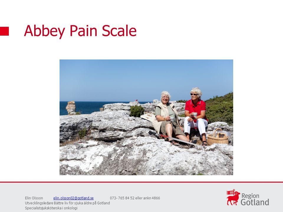 Abbey Pain Scale Elin Olssonelin.olsson02@gotland.se073- 765 84 52 eller ankn 4866elin.olsson02@gotland.se Utvecklingsledare Bättre liv för sjuka äldre på Gotland Specialistsjuksköterska i onkologi