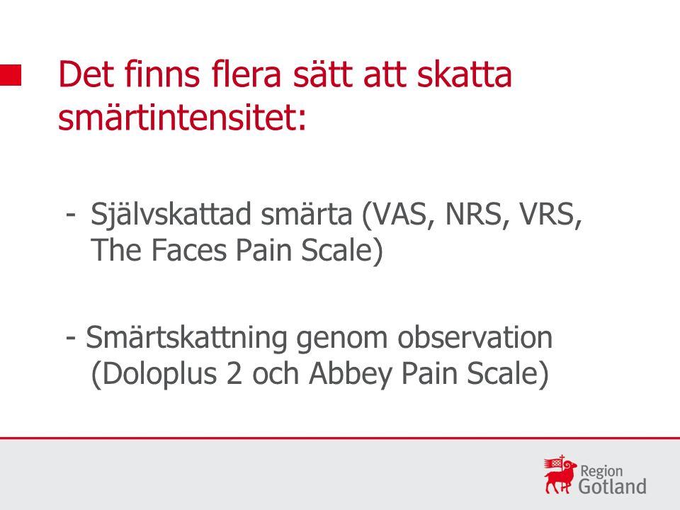 -Självskattad smärta (VAS, NRS, VRS, The Faces Pain Scale) - Smärtskattning genom observation (Doloplus 2 och Abbey Pain Scale) Det finns flera sätt att skatta smärtintensitet: