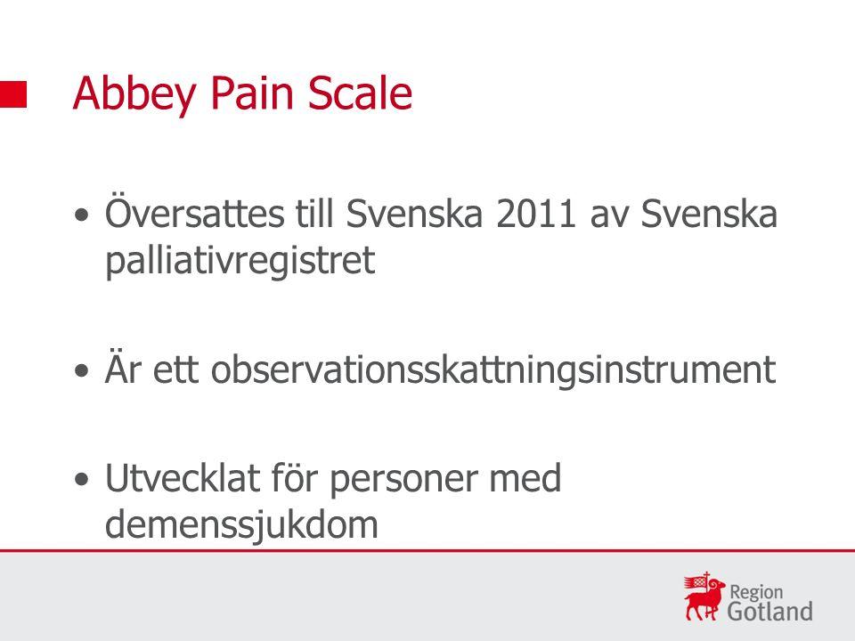 Översattes till Svenska 2011 av Svenska palliativregistret Är ett observationsskattningsinstrument Utvecklat för personer med demenssjukdom Abbey Pain Scale