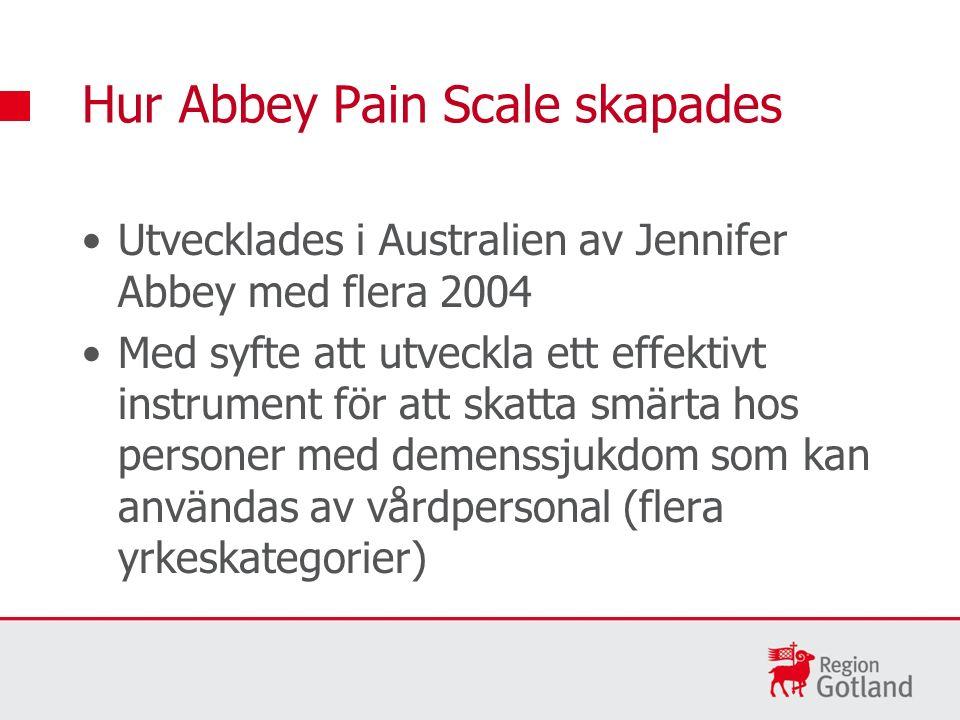 Utvecklades i Australien av Jennifer Abbey med flera 2004 Med syfte att utveckla ett effektivt instrument för att skatta smärta hos personer med demenssjukdom som kan användas av vårdpersonal (flera yrkeskategorier) Hur Abbey Pain Scale skapades