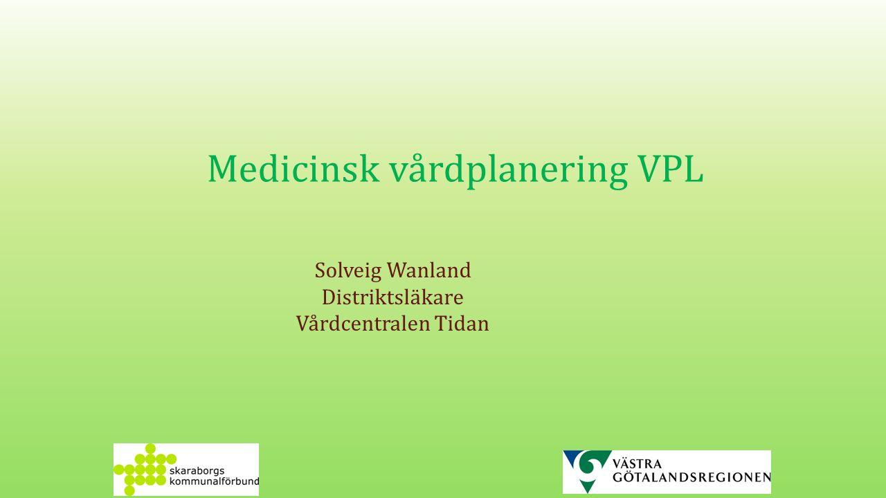 Medicinsk vårdplanering VPL Solveig Wanland Distriktsläkare Vårdcentralen Tidan