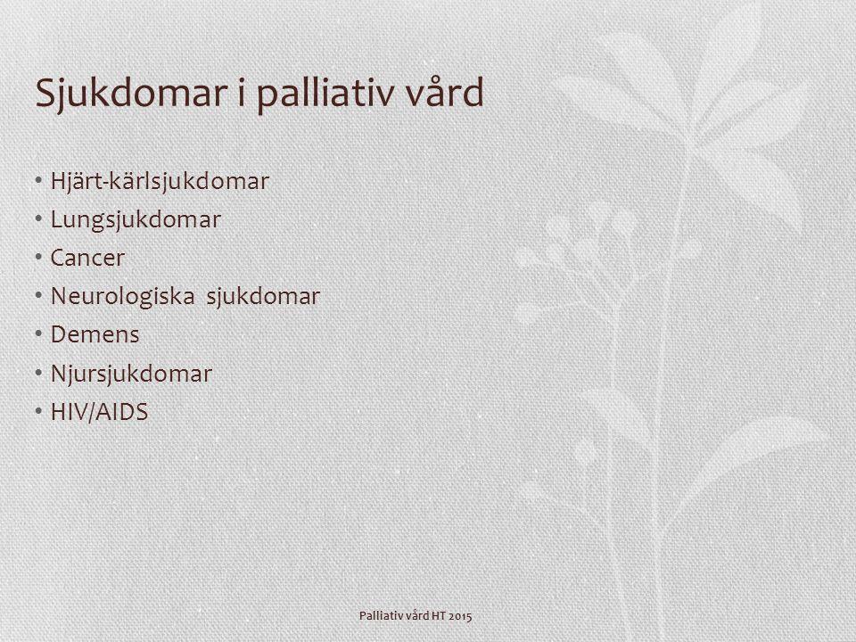 Palliativ vård HT 2015 Sjukdomar i palliativ vård Hjärt-kärlsjukdomar Lungsjukdomar Cancer Neurologiska sjukdomar Demens Njursjukdomar HIV/AIDS