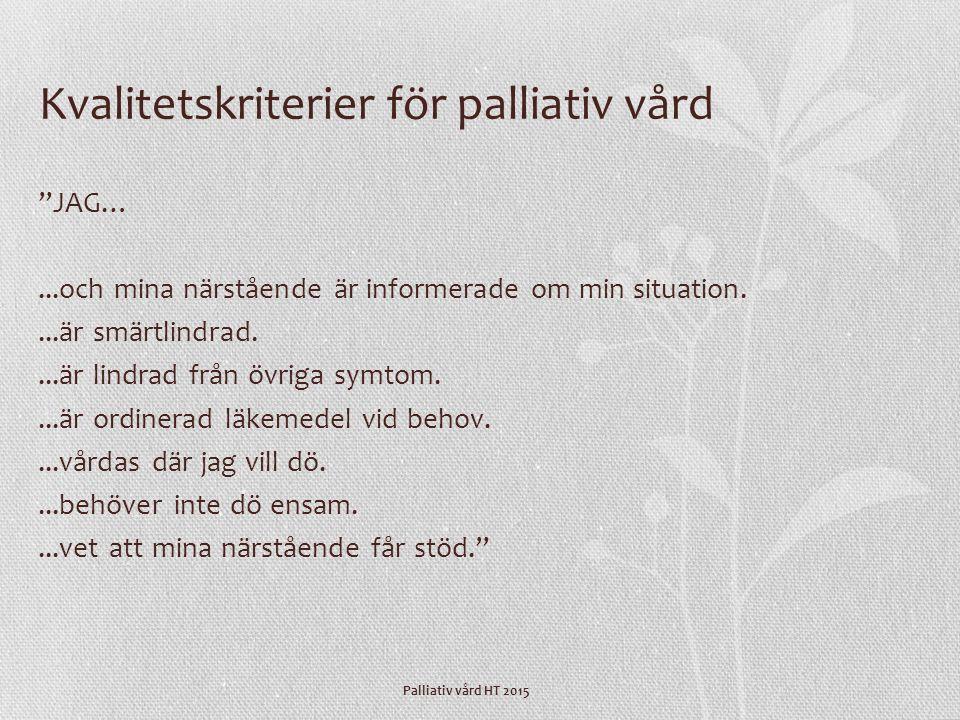 """Palliativ vård HT 2015 Kvalitetskriterier för palliativ vård """"JAG…...och mina närstående är informerade om min situation....är smärtlindrad....är lind"""