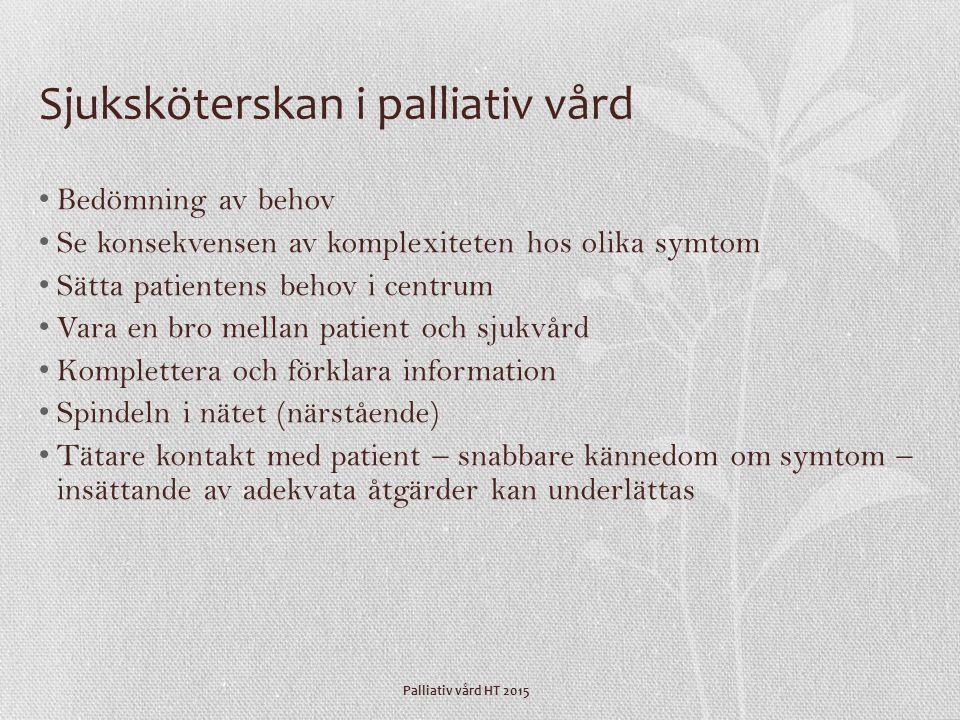 Palliativ vård HT 2015 Sjuksköterskan i palliativ vård Bedömning av behov Se konsekvensen av komplexiteten hos olika symtom Sätta patientens behov i c