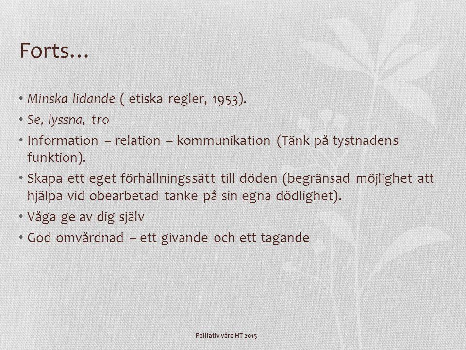 Palliativ vård HT 2015 Forts… Minska lidande ( etiska regler, 1953). Se, lyssna, tro Information – relation – kommunikation (Tänk på tystnadens funkti