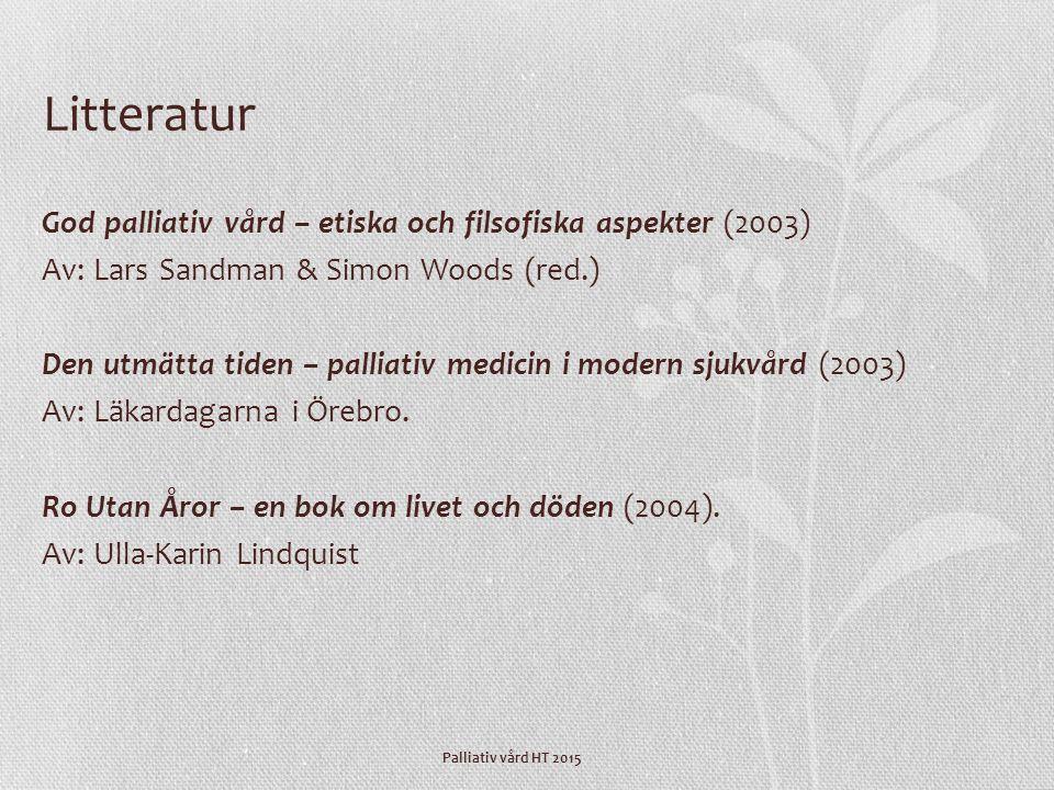 Palliativ vård HT 2015 Litteratur God palliativ vård – etiska och filsofiska aspekter (2003) Av: Lars Sandman & Simon Woods (red.) Den utmätta tiden –