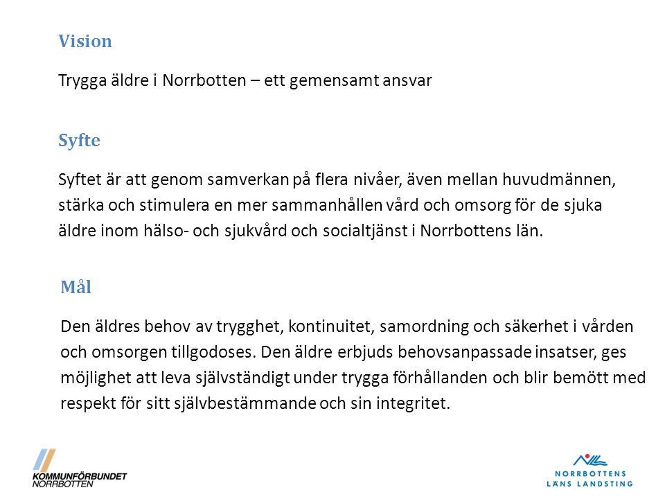 Vision Trygga äldre i Norrbotten – ett gemensamt ansvar Syfte Syftet är att genom samverkan på flera nivåer, även mellan huvudmännen, stärka och stimulera en mer sammanhållen vård och omsorg för de sjuka äldre inom hälso- och sjukvård och socialtjänst i Norrbottens län.