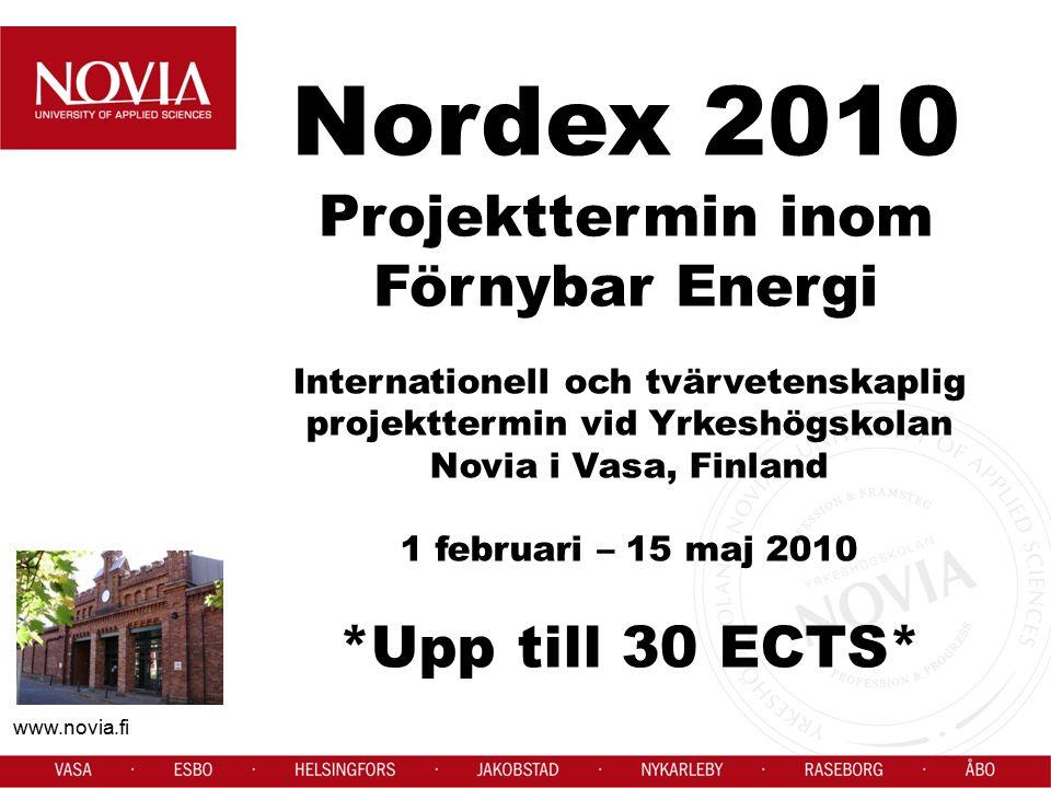 www.novia.fi Nordex 2010 Projekttermin inom Förnybar Energi Internationell och tvärvetenskaplig projekttermin vid Yrkeshögskolan Novia i Vasa, Finland