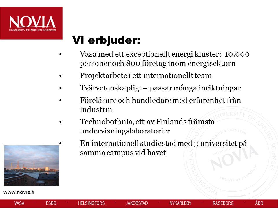 www.novia.fi Vi erbjuder: Vasa med ett exceptionellt energi kluster; 10.000 personer och 800 företag inom energisektorn Projektarbete i ett internatio