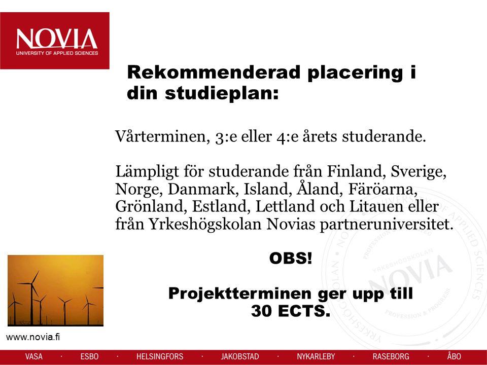 www.novia.fi Rekommenderad placering i din studieplan: Vårterminen, 3:e eller 4:e årets studerande. Lämpligt för studerande från Finland, Sverige, Nor