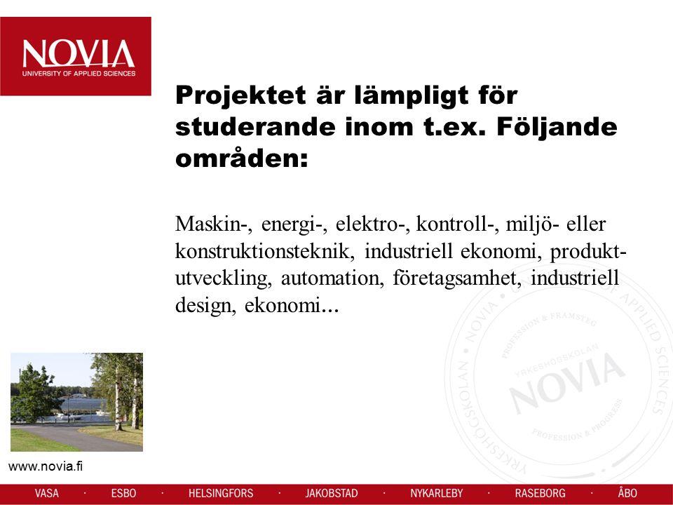 www.novia.fi Projektet är lämpligt för studerande inom t.ex. Följande områden: Maskin-, energi-, elektro-, kontroll-, miljö- eller konstruktionsteknik