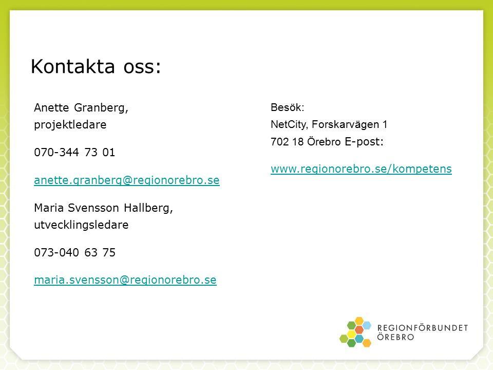Anette Granberg, projektledare 070-344 73 01 anette.granberg@regionorebro.se Maria Svensson Hallberg, utvecklingsledare 073-040 63 75 maria.svensson@regionorebro.se Kontakta oss: Besök: NetCity, Forskarvägen 1 702 18 Örebro E-post: www.regionorebro.se/kompetens