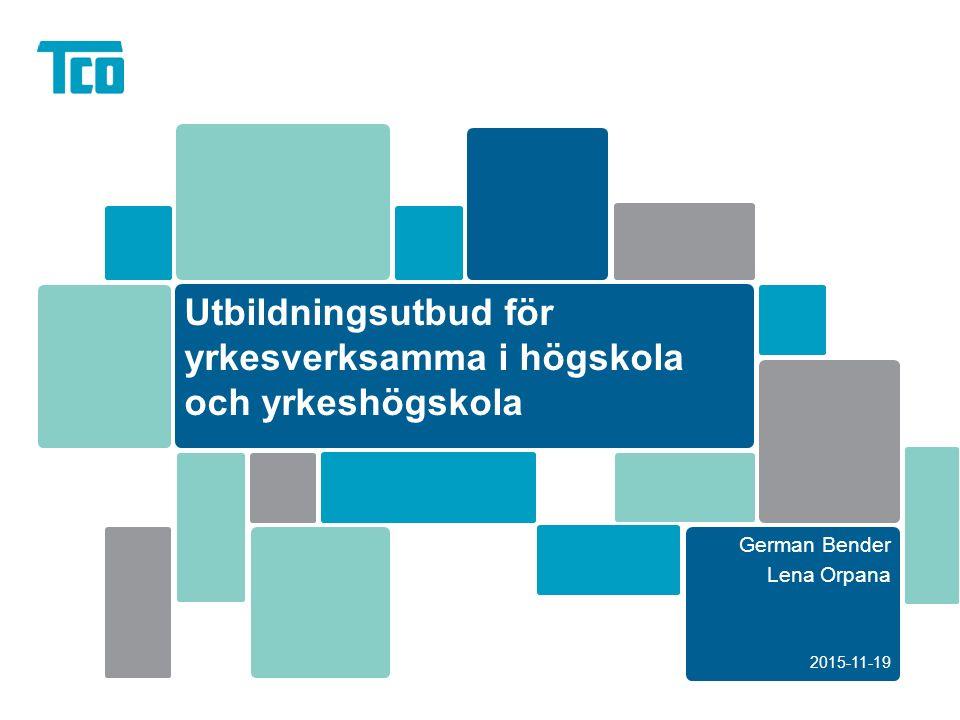 Utbildningsutbud för yrkesverksamma i högskola och yrkeshögskola German Bender Lena Orpana 2015-11-19