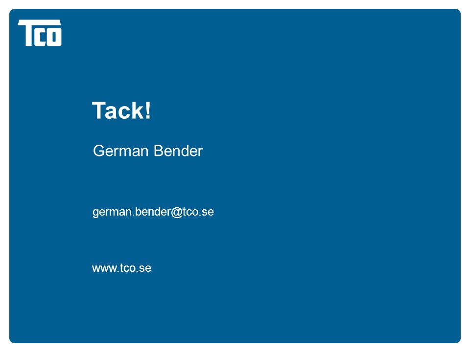 Tack! www.tco.se German Bender german.bender@tco.se