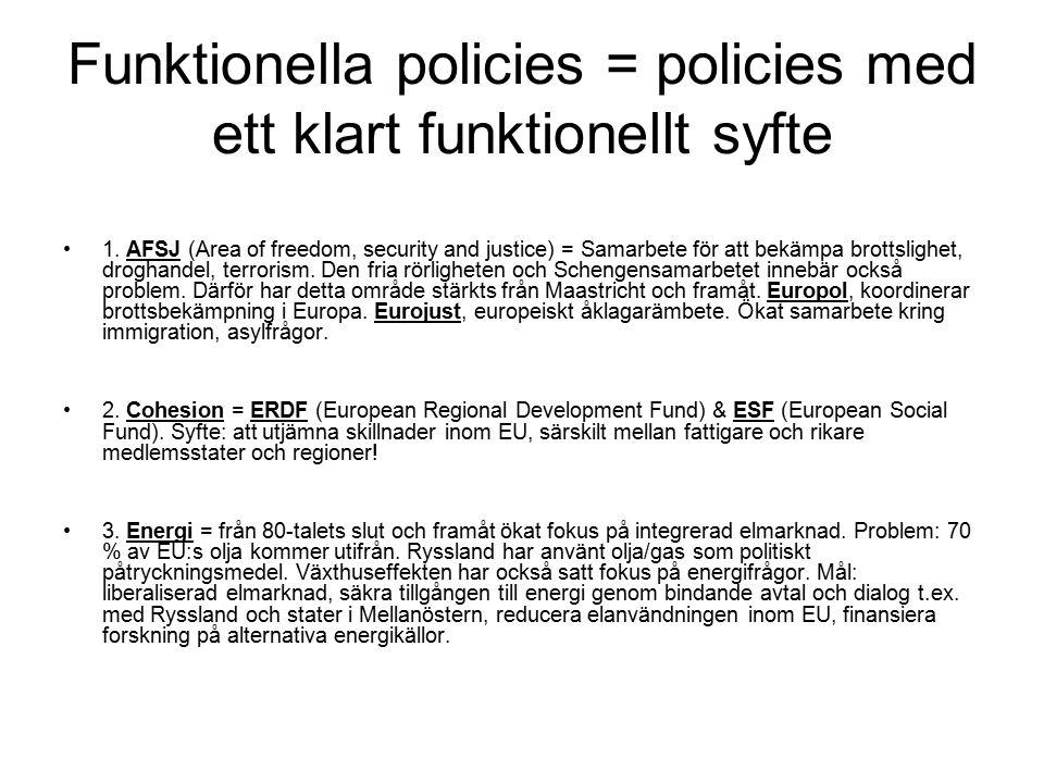 Funktionella policies = policies med ett klart funktionellt syfte 1.