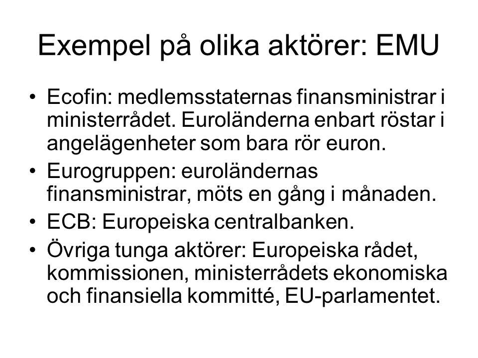 Exempel på olika aktörer: EMU Ecofin: medlemsstaternas finansministrar i ministerrådet.