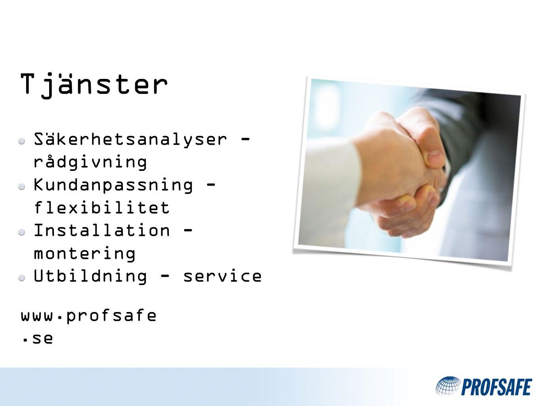 Tjänster www.profsafe.se Säkerhetsanalyser - rådgivning Kundanpassning - flexibilitet Installation - montering Utbildning - service